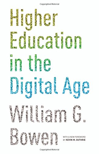 Higher Education in the Digital Age: Updated Edition (The William G. Bowen Memorial Series in Higher Education)
