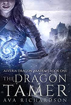 The Dragon Tamer (Alveria Dragon Akademy Book 1) by [Richardson, Ava]