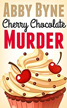 Cherry Chocolate Murder: Killer Cupcakes (Book Two) (Killer Cupcake Culinary Cozies 2) by [Byne, Abby]