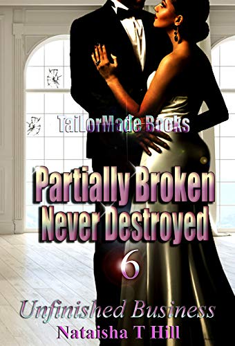 Book: Partially Broken Never Destroyed 6 - Unfinished Business by Nataisha T Hill