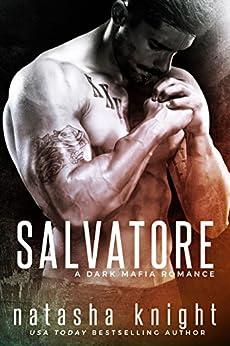 Salvatore: a Dark Mafia Romance (Benedetti Brothers Book 1) by [Knight, Natasha]