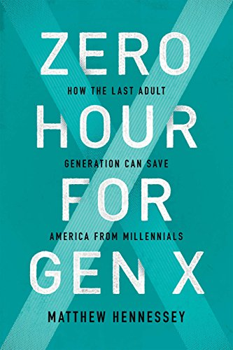 Zero Hour for Gen X: How the Last Adult Generation Can Save America from Millennials (Role Of Science And Technology In International Relations)