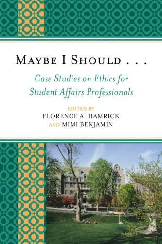 Maybe I Should. . .Case Studies on Ethics for Student Affairs Professionals (American College Personnel Association Seri