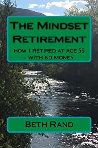 The Mindset Retirement: how I retired at age 55 - with no money by CreateSpace Independent Publishing Platform