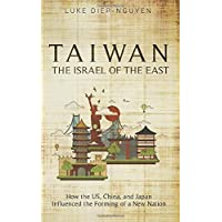 Taiwan- The Israel of the East: How the US, China, and Japan Influenced the Forming of a New Nation