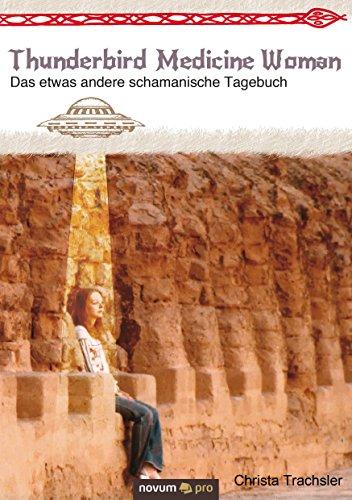 Thunderbird Medicine Woman: Das etwas andere schamanische Tagebuch (German Edition)