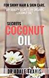 Coconut Oil Secrets: for shiny hair & skin