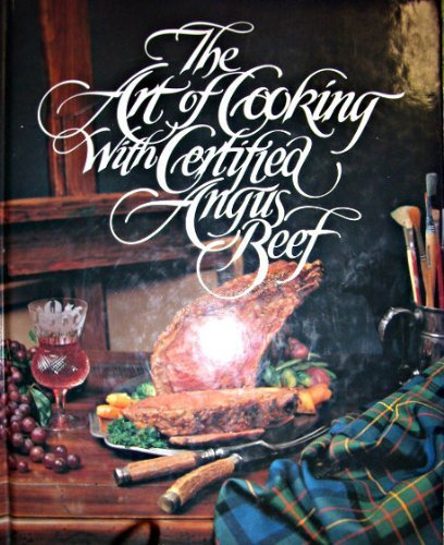 The Art of cooking with certified Angus beef: A collection of recipes by distinguished chefs ()