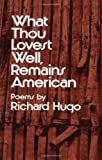 What Thou Lovest Well, Remains American, Richard Hugo, 0393044173