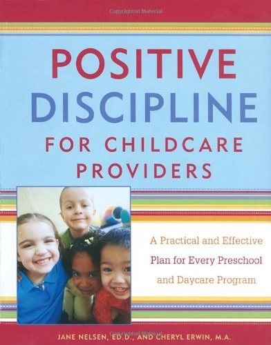 Positive Discipline for Childcare Providers: A Practical and Effective Plan for Every Preschool and Daycare Program [Jane Nelsen Ed.D. - Cheryl Erwin] (Tapa Blanda)
