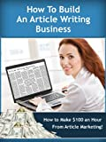 How to Build an Article Writing Business and Earn $100 an Hour! (Work from Home Series)