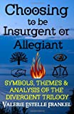 Choosing to Be Insurgent or Allegiant, Valerie Estelle Frankel, 0615941680