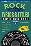 Rock Lyrics & Titles: Trivia Quiz Book: 1970's: Volume 1: (1970-1979) An encyclopedia of rock & roll's most memorable lyrics in question/answer format!