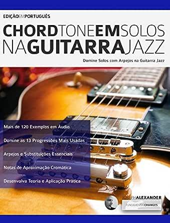 Chord Tone em Solos na Guitarra Jazz: Domine solos com Arpejos na ...