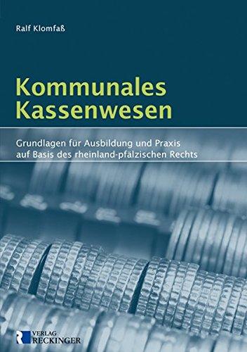 Kommunales Kassenwesen: Grundlagen für Ausbildung und Praxis auf Basis des rheinland-pfälzischen Rechts