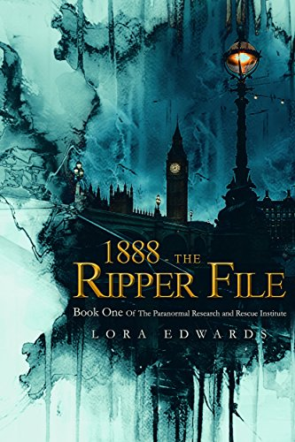 1888-The Ripper File: Book One of the Paranormal; Research and Rescue Institute (Paranormal Institute 1)
