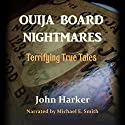 Ouija Board Nightmares: Terrifying True Tales Audiobook by  John Harker Narrated by  Michael E. Smith