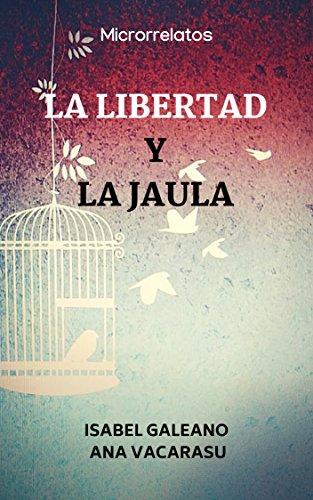 LA LIBERTAD Y LA JAULA (Spanish Edition)