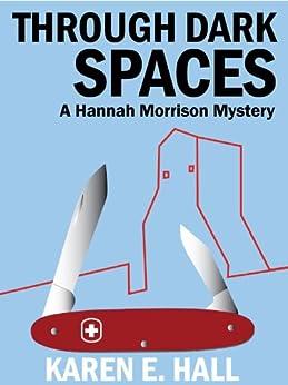 Through Dark Spaces (A Hannah Morrison Mystery Book 2) by [Hall, Karen E.]