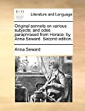 Original Sonnets on Various Subjects; and Odes Paraphrased from Horace, Anna Seward, 1170425747