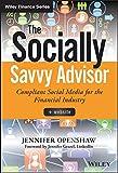 The Socially Savvy Advisor + Website: Compliant Social Media for the Financial Industry (Wiley Finance)
