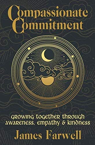 Compassionate Commitment: Growing Together Through Awareness, Empathy and Kindness | Couples Therapy Workbook | Relationship Book | Communication in Marriage