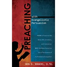 Preaching with Evangelistic Persuasion (How to Preach to the Mind, Will, Emotions, and Conscience and Why the Bible Points Out this is The Essence of Authorative Evangelism)