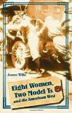 Eight Women, Two Model Ts, and the American West, Joanne Wilke, 0803260199