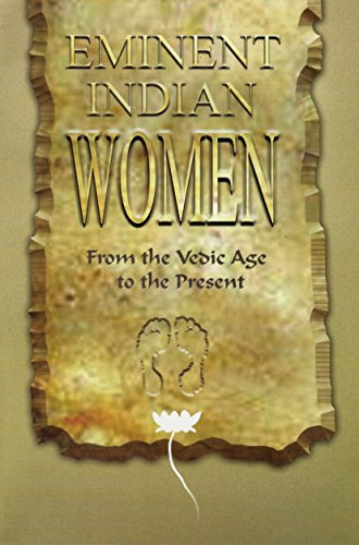 Eminent Indian Women - from the Vedic Age to the Present