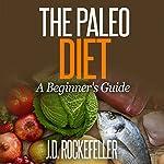 The Paleo Diet: A Beginner's Guide   J. D. Rockefeller