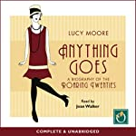 Anything Goes: A Biography of the Roaring Twenties | Lucy Moore