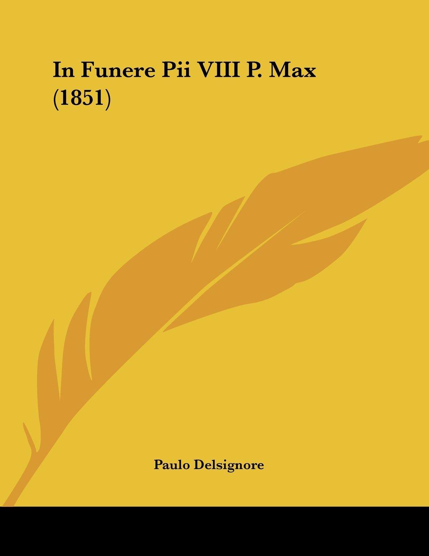 Download In Funere Pii VIII P. Max (1851) (Latin Edition) ebook