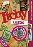 Itchy Leeds: A City and Entertainment Guide to Leeds (Insider's Guide): A City and Entertainment Guide to Leeds (The Insider's Guide)