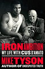 """From the former heavyweight champion and New York Times–bestselling author comes a powerful look at the life and leadership lessons of Cus D'Amato, the legendary boxing trainer and Mike Tyson's surrogate father.""""[Iron Ambition]spells out D'A..."""