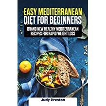 Easy Mediterranean Diet for Beginners: Brand New Healthy Mediterranean Recipes for Rapid Weight Loss