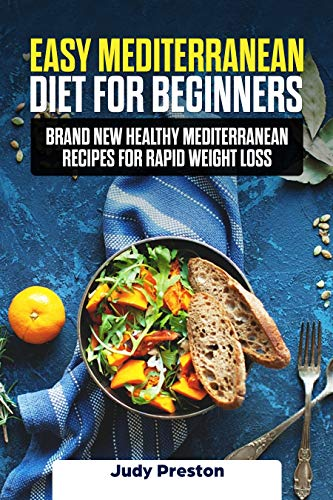 Easy Mediterranean Diet for Beginners: Brand New Healthy Mediterranean Recipes for Rapid Weight Loss by Judy Preston