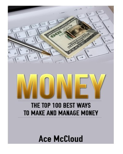 Money: The Top 100 Best Ways To Make And Manage Money (money, money management, making money) (Making Money With Amazon compare prices)
