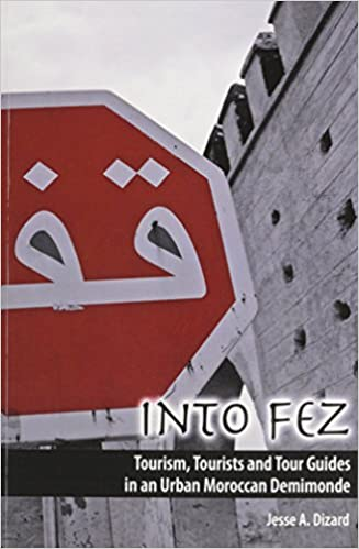 Into Fez Tourism, Tourists and Tour Guides in an Urban Moroccan Demimonde