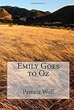 Emily Goes to Oz, Pamela Wolf, 1494379414