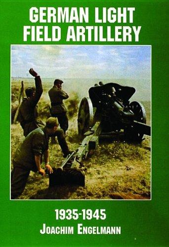 German Light Field Artillery: 1935-1945 (Schiffer Military/Aviation ()