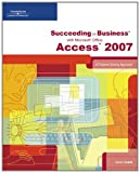 Succeeding in Business with Microsoft Office Access 2007 1st Edition