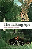The Talking Ape: How Language Evolved (Oxford Studies in the Evolution of Language)