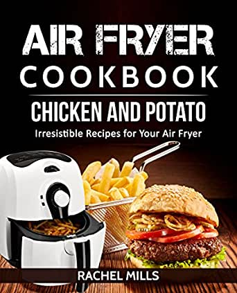 Air Fryer Cookbook Chicken and Potato, Irresistible
