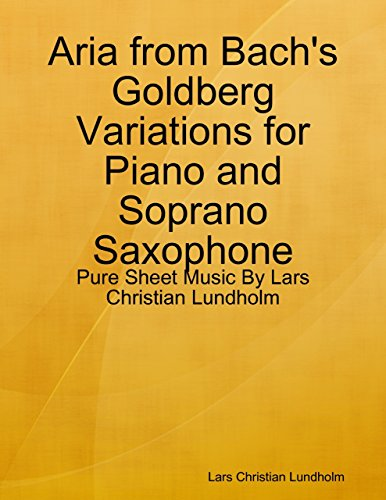 Aria from Bach's Goldberg Variations for Piano and Soprano Saxophone - Pure Sheet Music By Lars Christian Lundholm -