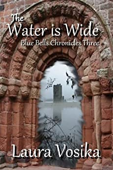 The Water is Wide (The Blue Bells Trilogy Book 3) by [Vosika, Laura]