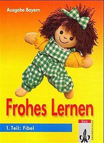 Frohes Lernen - Fibel für Bayern: Frohes Lernen, Fibel, Ausgabe Bayern, Neubearb. (Lehrpläne 2001), neue Rechtschreibung, Tl.1, Fibel