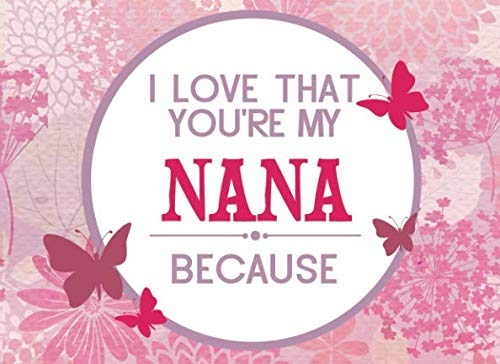I Love That You're My Nana Because: Fill in the Blank Book