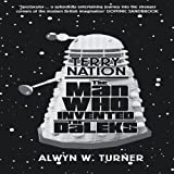 Man Who Invented Daleks, Alwyn W. Turner, 1781310416