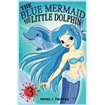 The Blue Mermaid and The Little Dolphin Book 3: Children's Books, Kids Books, Bedtime Stories For Kids, Kids Fantasy