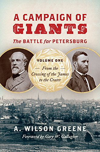 Richmond Va Civil War - A Campaign of Giants--The Battle for Petersburg: Volume 1: From the Crossing of the James to the Crater (Civil War America)